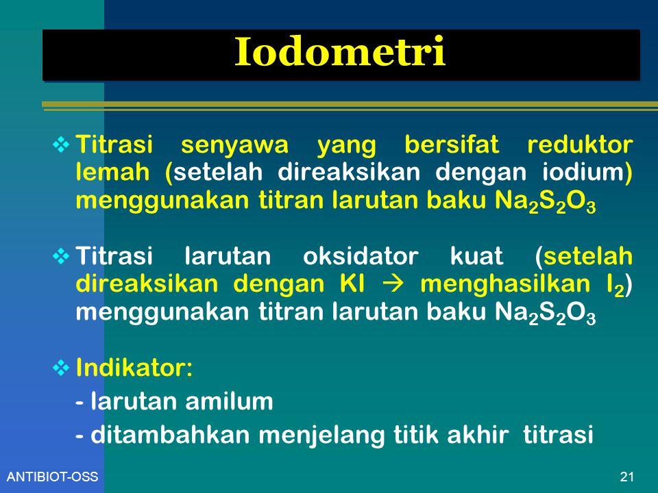 Iodometri Titrasi senyawa yang bersifat reduktor lemah (setelah direaksikan dengan iodium) menggunakan titran larutan baku Na2S2O3.