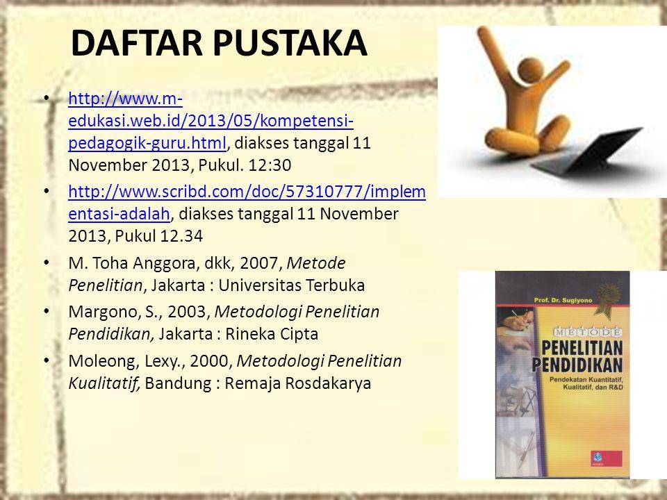 DAFTAR PUSTAKA http://www.m-edukasi.web.id/2013/05/kompetensi-pedagogik-guru.html, diakses tanggal 11 November 2013, Pukul. 12:30.