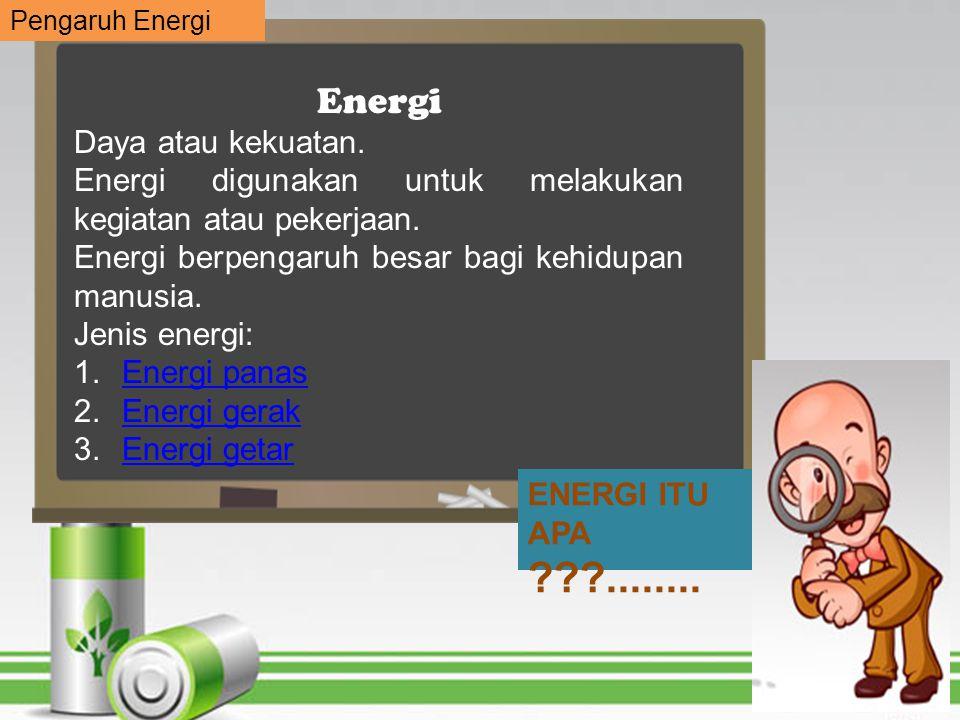 Energi Daya atau kekuatan.