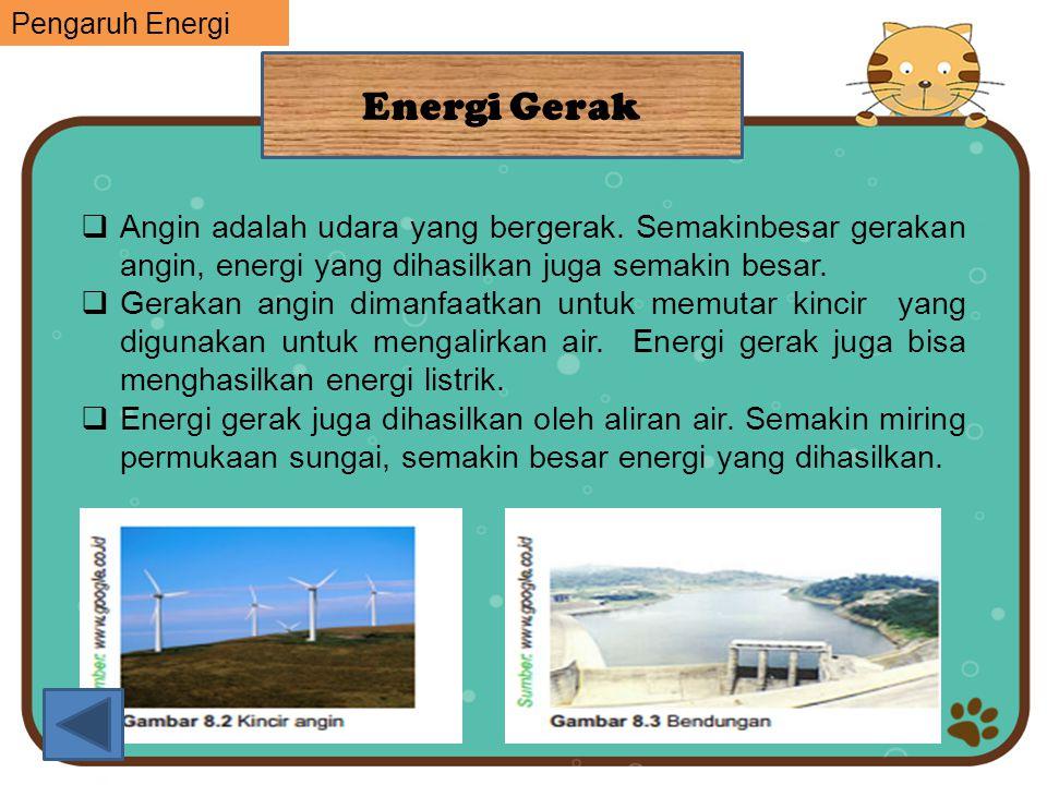 Pengaruh Energi Energi Gerak. Angin adalah udara yang bergerak. Semakinbesar gerakan angin, energi yang dihasilkan juga semakin besar.