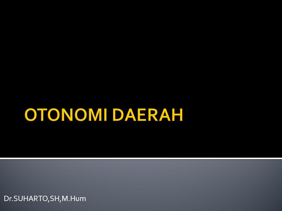 OTONOMI DAERAH Dr.SUHARTO,SH,M.Hum