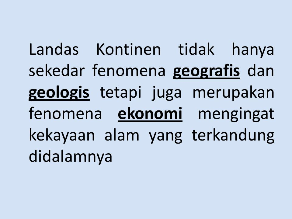 Landas Kontinen tidak hanya sekedar fenomena geografis dan geologis tetapi juga merupakan fenomena ekonomi mengingat kekayaan alam yang terkandung didalamnya
