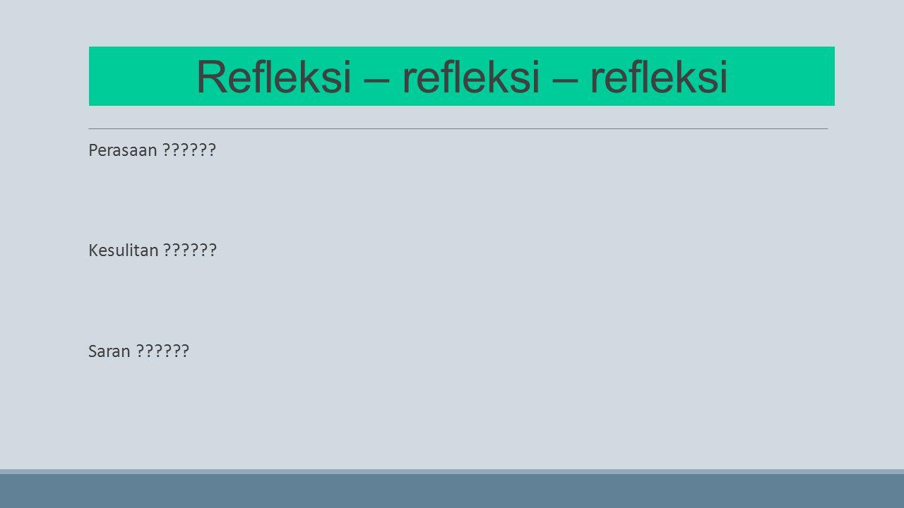 Refleksi – refleksi – refleksi