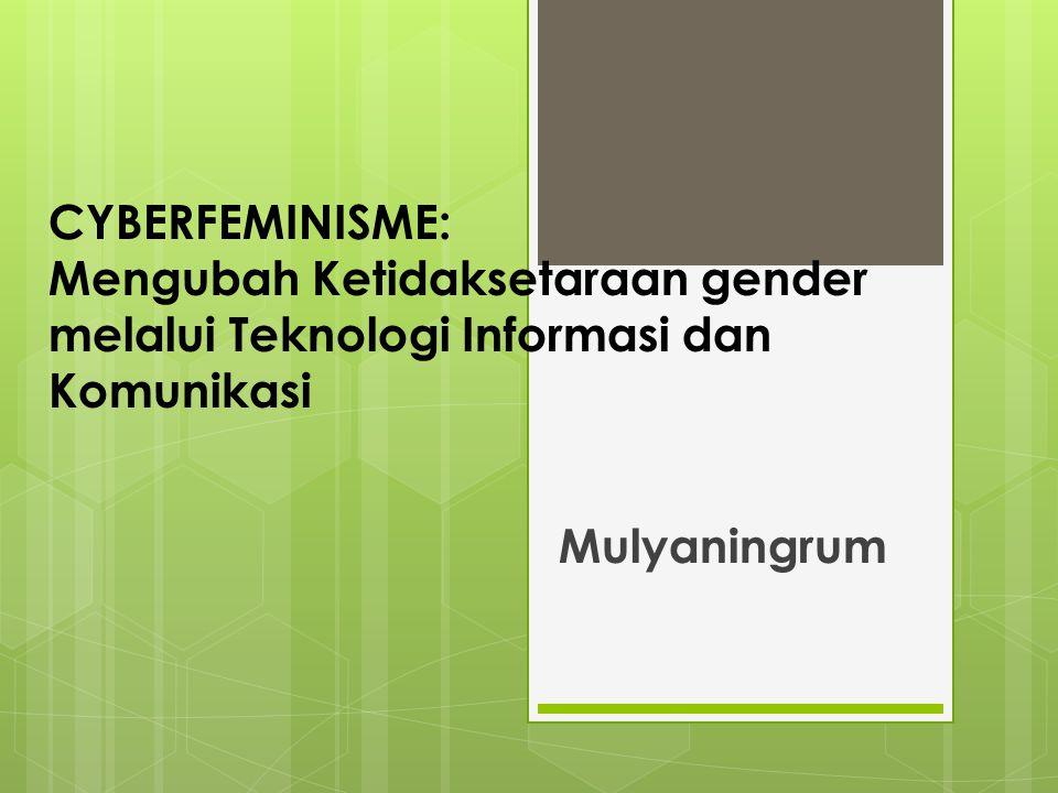 CYBERFEMINISME: Mengubah Ketidaksetaraan gender melalui Teknologi Informasi dan Komunikasi