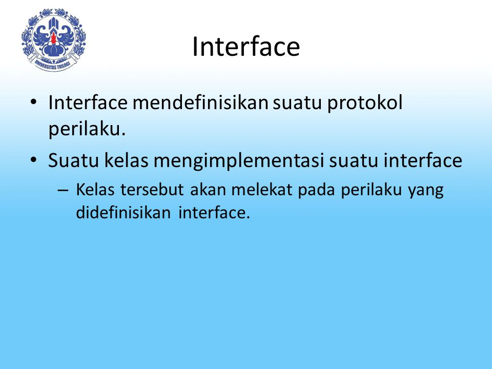 Interface Interface mendefinisikan suatu protokol perilaku.