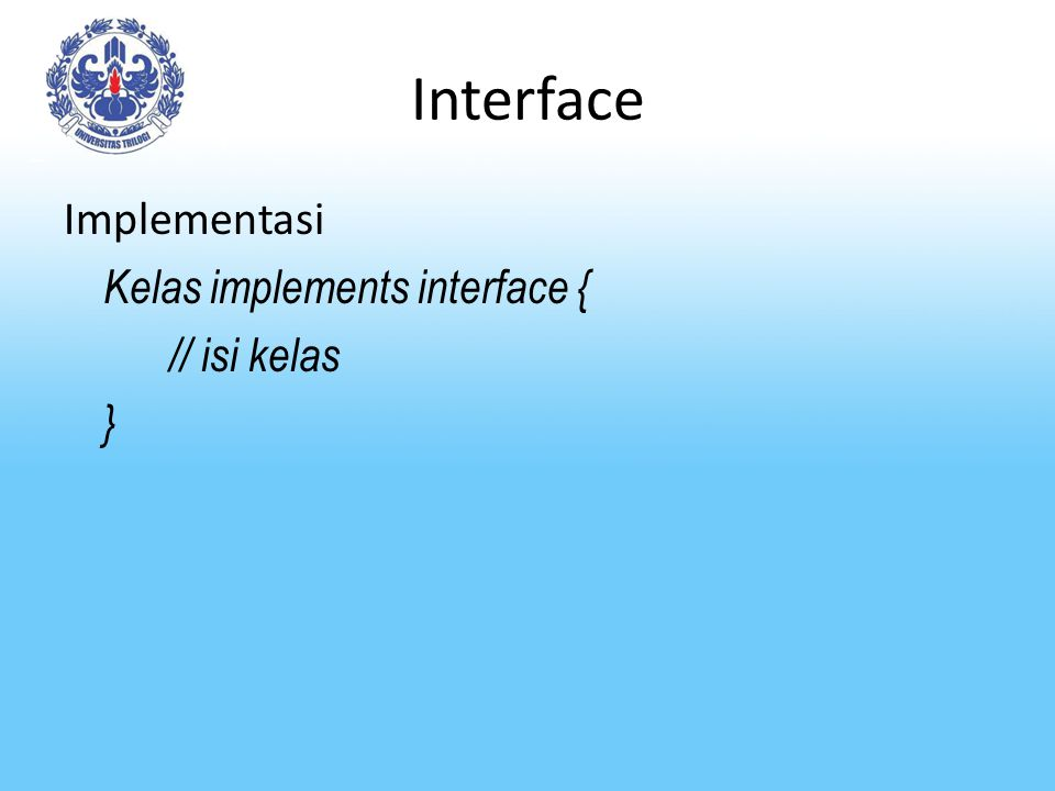 Interface Implementasi Kelas implements interface { // isi kelas }