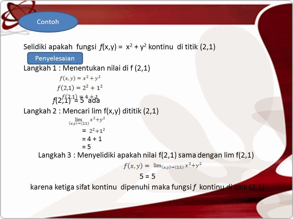 . Selidiki apakah fungsi f(x,y) = x2 + y2 kontinu di titik (2,1)
