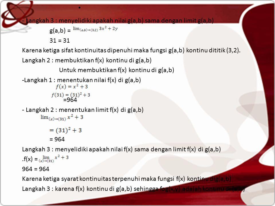 . - Langkah 3 : menyelidiki apakah nilai g(a,b) sama dengan limit g(a,b) g(a,b) = 31 = 31.