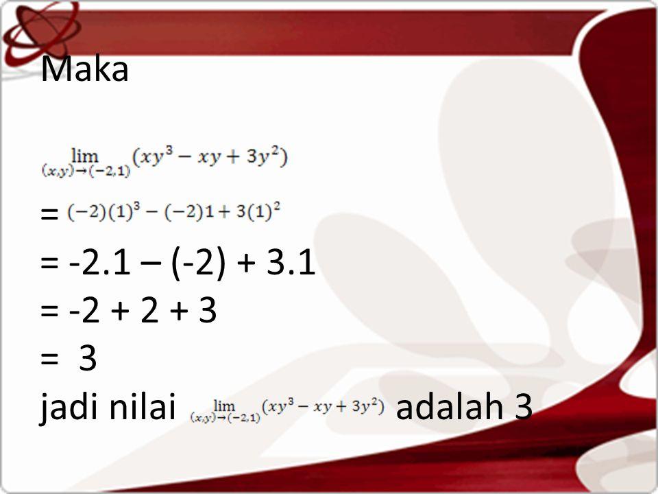 Maka = = -2.1 – (-2) + 3.1 = -2 + 2 + 3 = 3 jadi nilai adalah 3