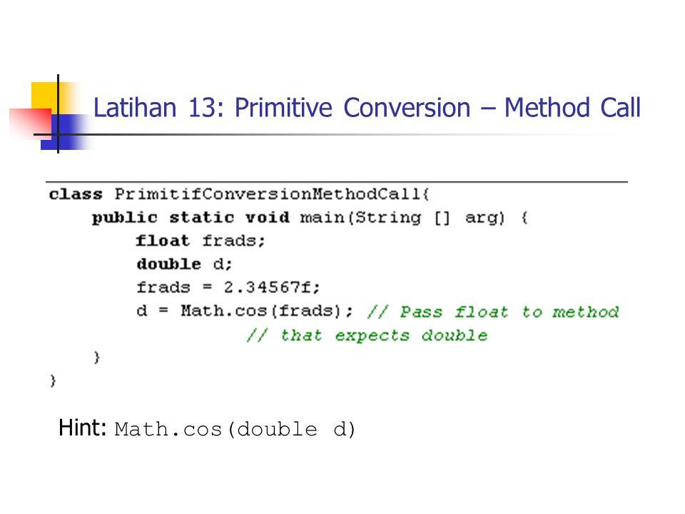 Latihan 13: Primitive Conversion – Method Call