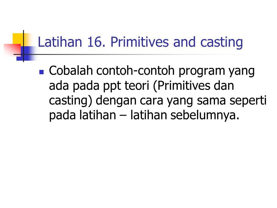 Latihan 16. Primitives and casting