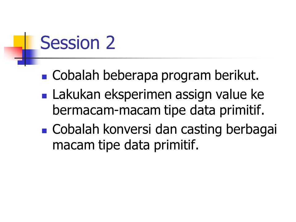 Session 2 Cobalah beberapa program berikut.