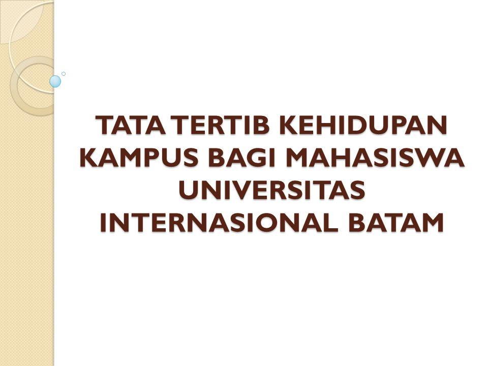 TATA TERTIB KEHIDUPAN KAMPUS BAGI MAHASISWA UNIVERSITAS INTERNASIONAL BATAM