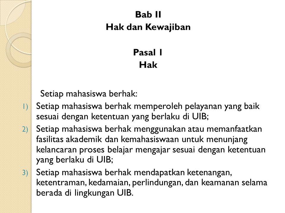 Bab II Hak dan Kewajiban. Pasal 1. Hak. Setiap mahasiswa berhak: