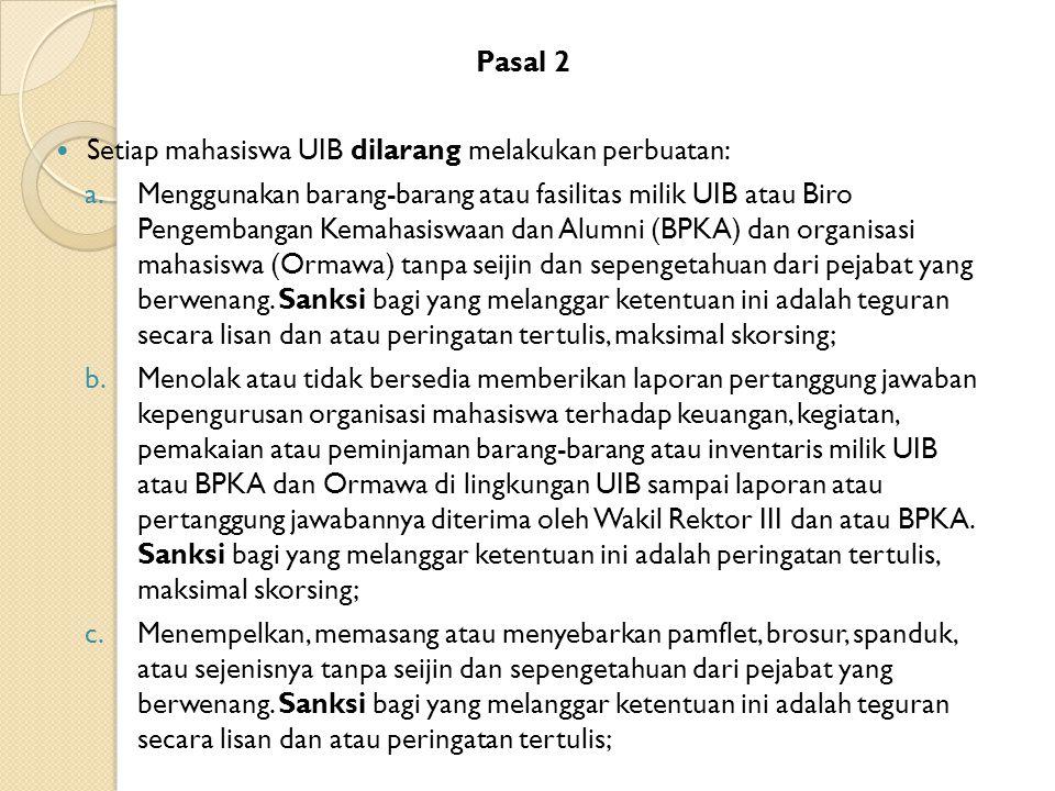 Pasal 2 Setiap mahasiswa UIB dilarang melakukan perbuatan: