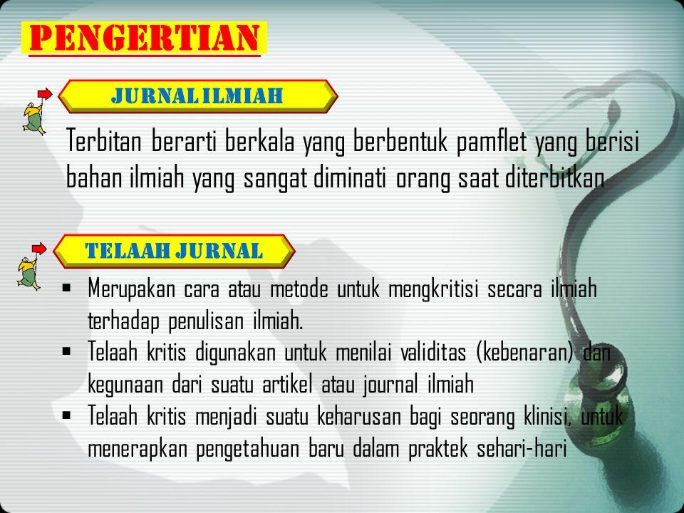 PENGERTIAN Jurnal ILMIAH. Terbitan berarti berkala yang berbentuk pamflet yang berisi bahan ilmiah yang sangat diminati orang saat diterbitkan.