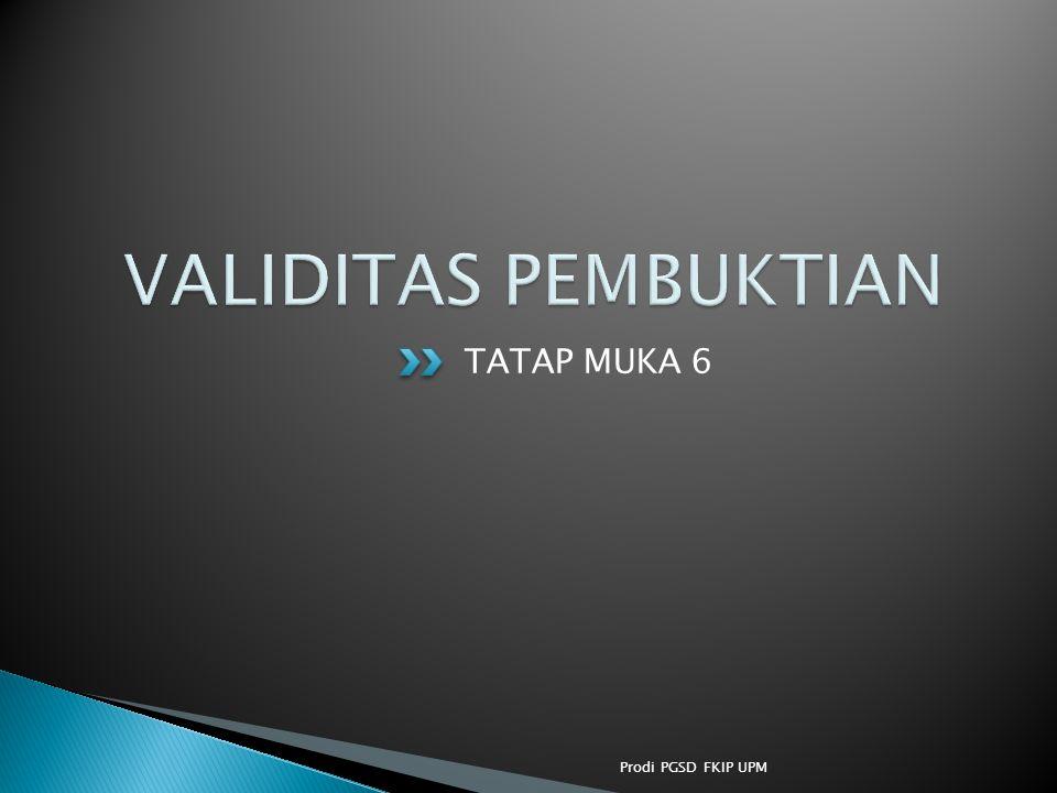 VALIDITAS PEMBUKTIAN TATAP MUKA 6 Prodi PGSD FKIP UPM
