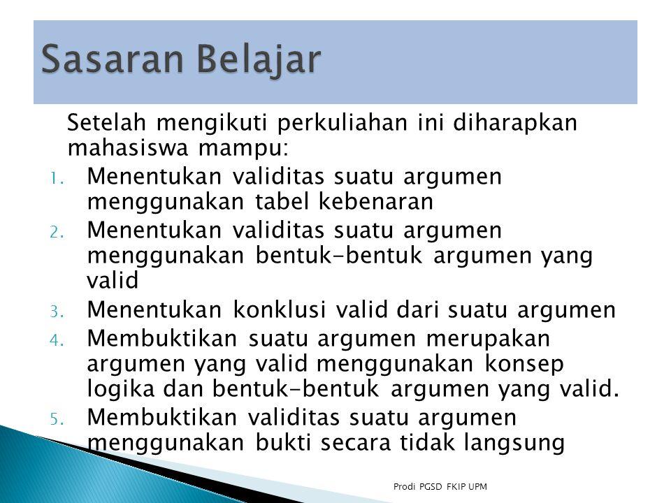 Sasaran Belajar Setelah mengikuti perkuliahan ini diharapkan mahasiswa mampu: Menentukan validitas suatu argumen menggunakan tabel kebenaran.