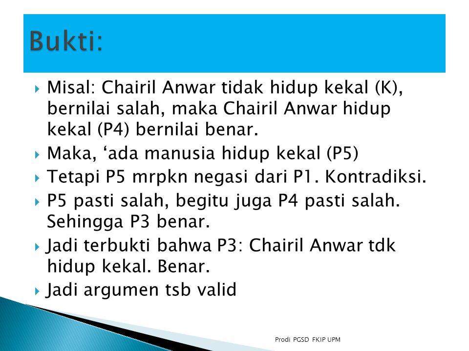 Bukti: Misal: Chairil Anwar tidak hidup kekal (K), bernilai salah, maka Chairil Anwar hidup kekal (P4) bernilai benar.