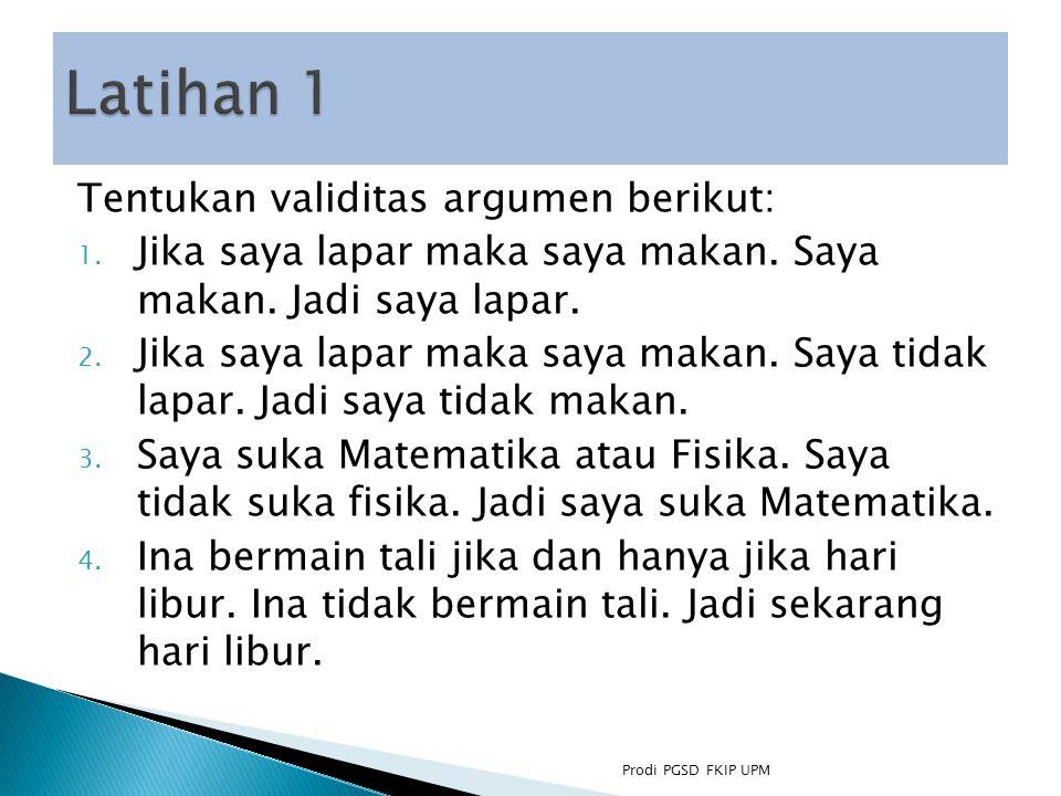 Latihan 1 Tentukan validitas argumen berikut:
