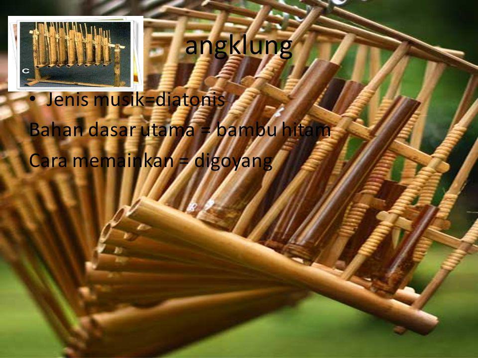 angklung Jenis musik=diatonis Bahan dasar utama = bambu hitam