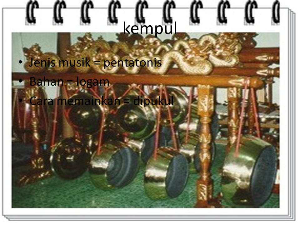 kempul Jenis musik = pentatonis Bahan = logam Cara memainkan = dipukul