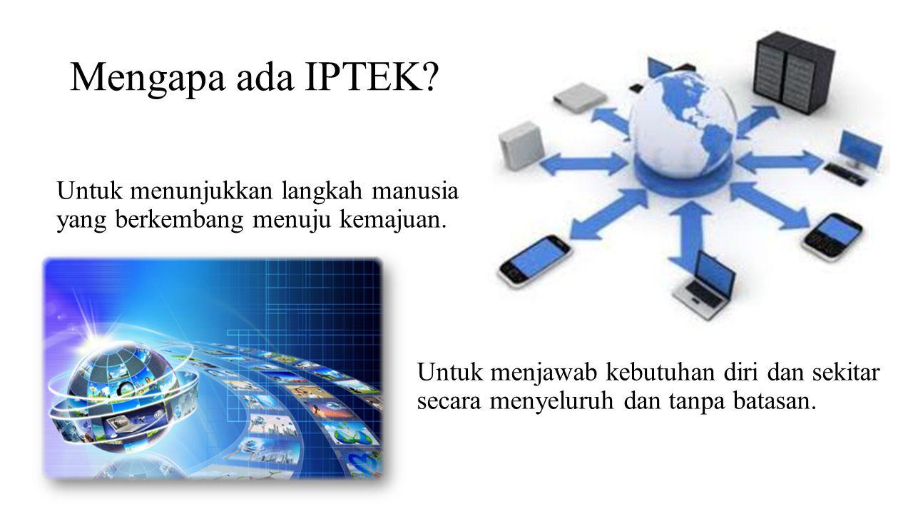 Mengapa ada IPTEK Untuk menunjukkan langkah manusia yang berkembang menuju kemajuan.