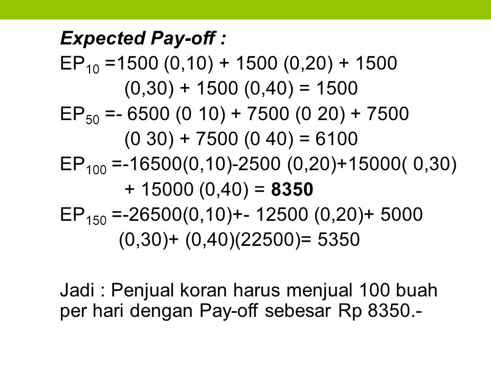 Expected Pay-off : EP10 =1500 (0,10) + 1500 (0,20) + 1500. (0,30) + 1500 (0,40) = 1500. EP50 =- 6500 (0 10) + 7500 (0 20) + 7500.