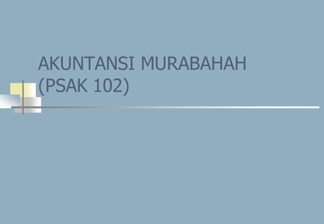 AKUNTANSI MURABAHAH (PSAK 102)