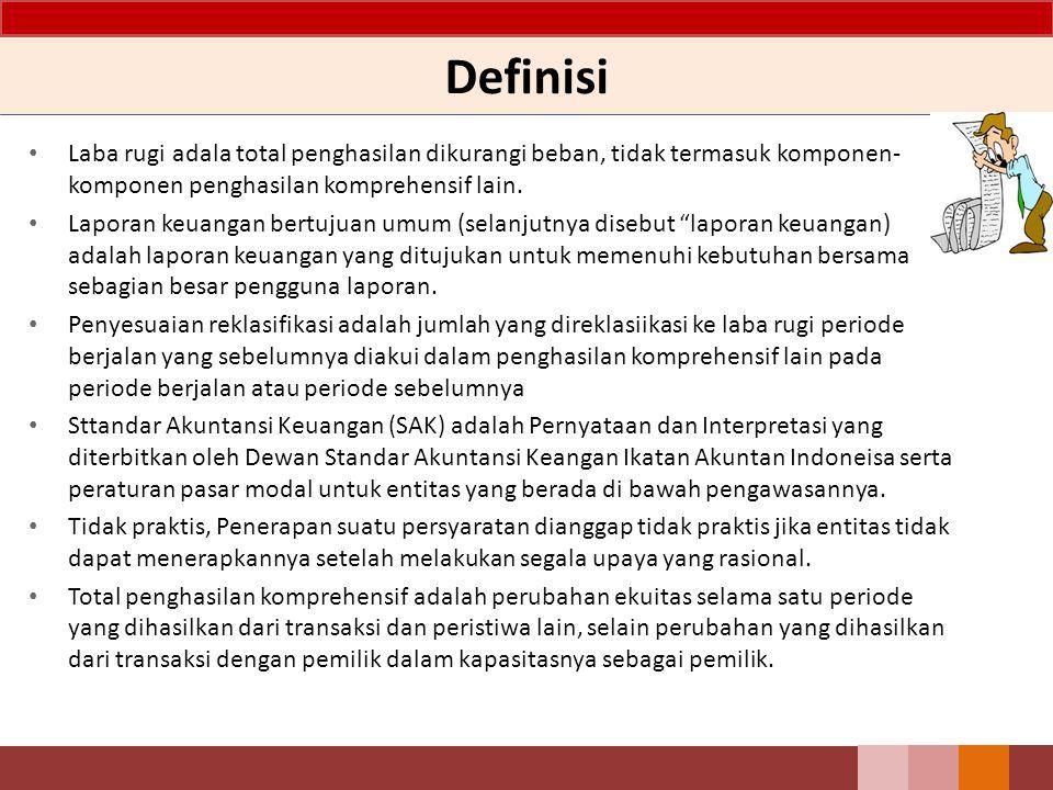 Definisi Laba rugi adala total penghasilan dikurangi beban, tidak termasuk komponen-komponen penghasilan komprehensif lain.