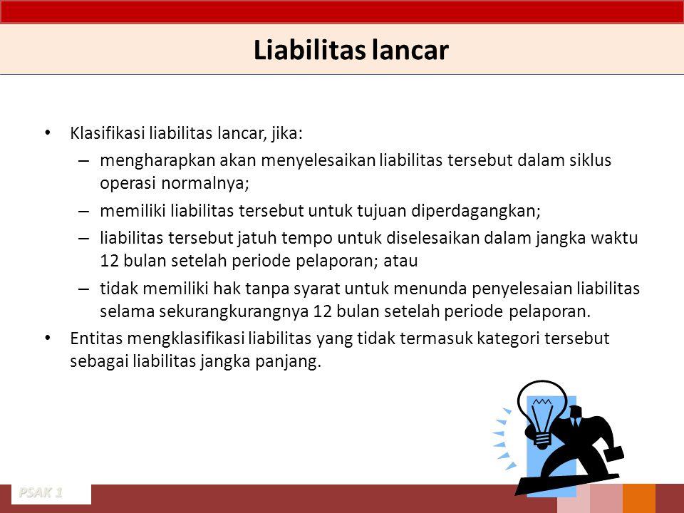 Liabilitas lancar Klasifikasi liabilitas lancar, jika: