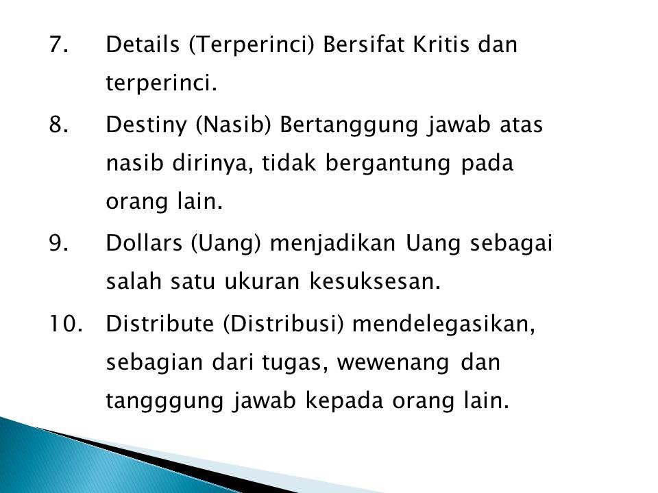 7. Details (Terperinci) Bersifat Kritis dan terperinci. 8