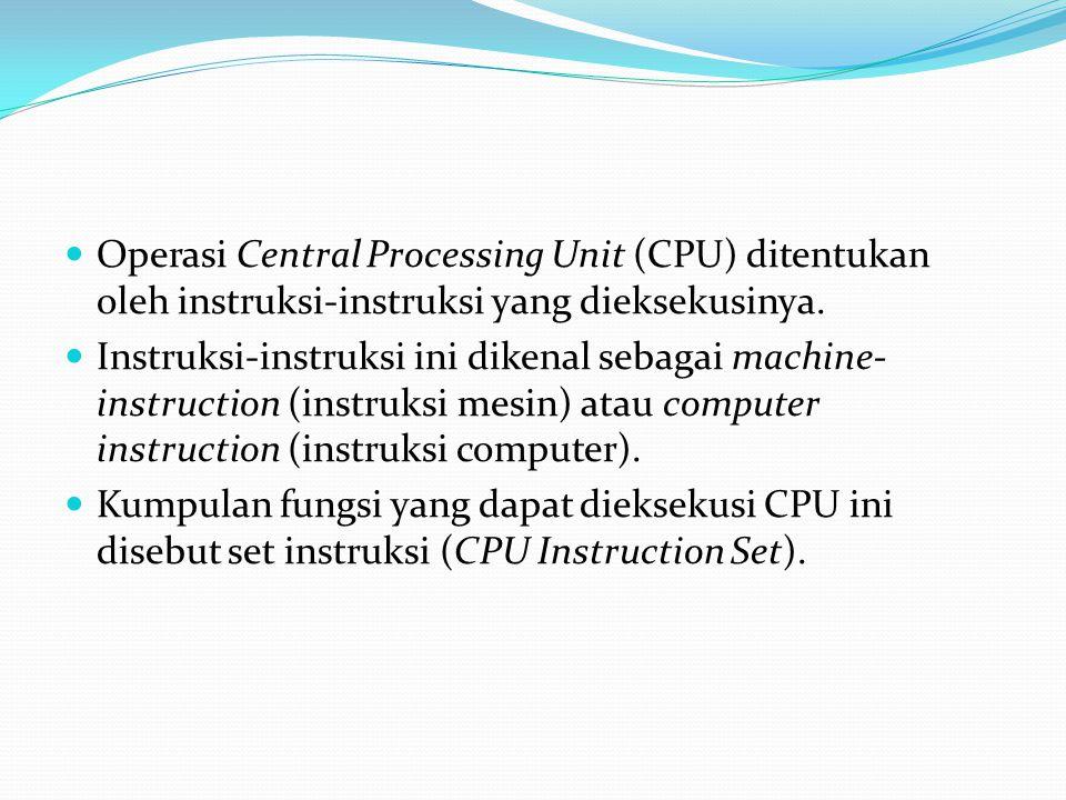 Operasi Central Processing Unit (CPU) ditentukan oleh instruksi-instruksi yang dieksekusinya.