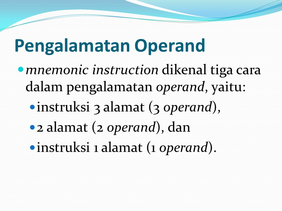 Pengalamatan Operand mnemonic instruction dikenal tiga cara dalam pengalamatan operand, yaitu: instruksi 3 alamat (3 operand),