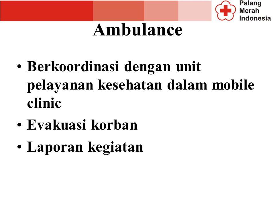 Ambulance Berkoordinasi dengan unit pelayanan kesehatan dalam mobile clinic.