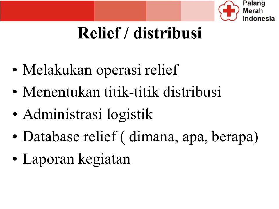 Relief / distribusi Melakukan operasi relief