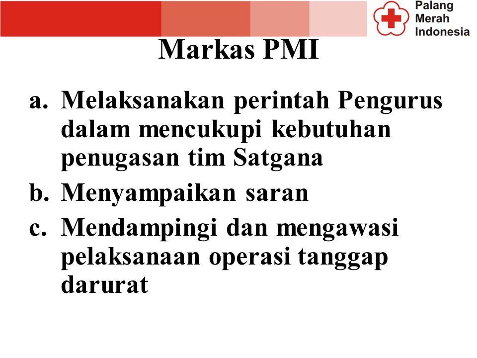 Markas PMI Melaksanakan perintah Pengurus dalam mencukupi kebutuhan penugasan tim Satgana. Menyampaikan saran.