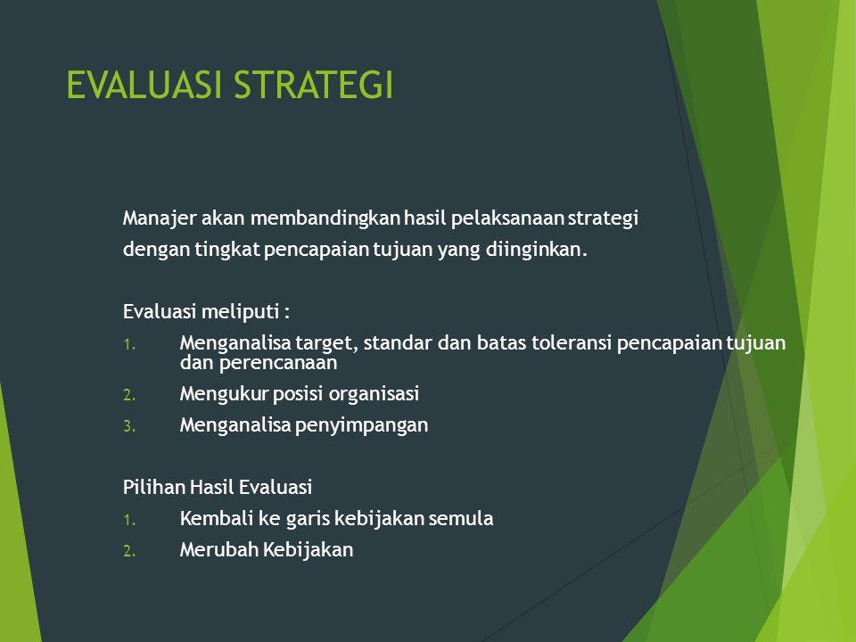 EVALUASI STRATEGI Manajer akan membandingkan hasil pelaksanaan strategi. dengan tingkat pencapaian tujuan yang diinginkan.