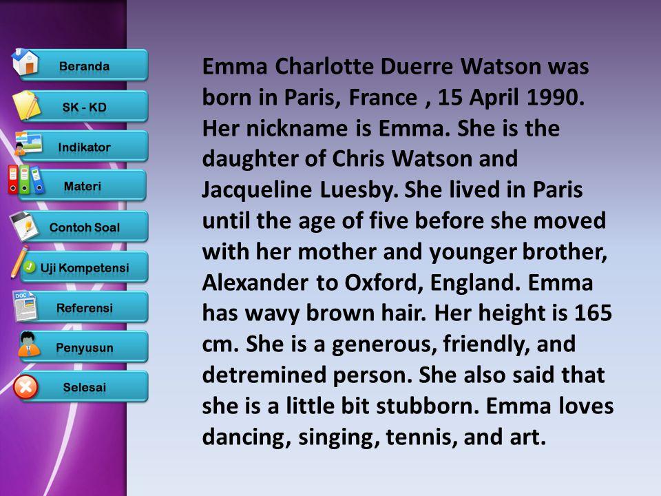 Emma Charlotte Duerre Watson was born in Paris, France , 15 April 1990