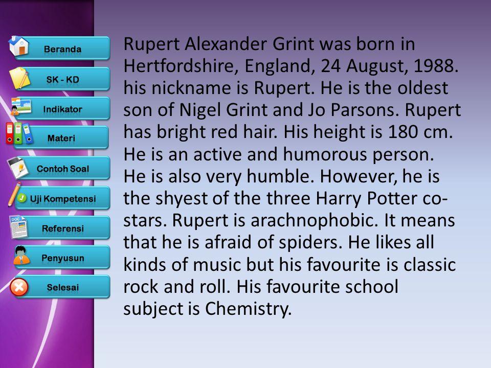 Rupert Alexander Grint was born in Hertfordshire, England, 24 August, 1988.