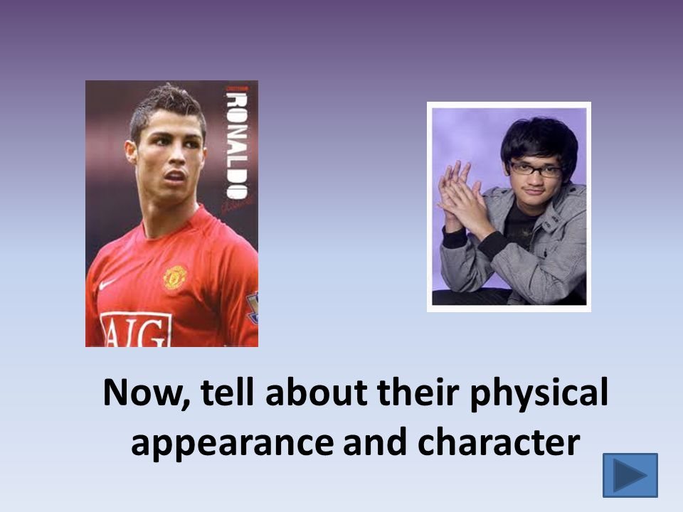 Now, tell about their physical appearance and character