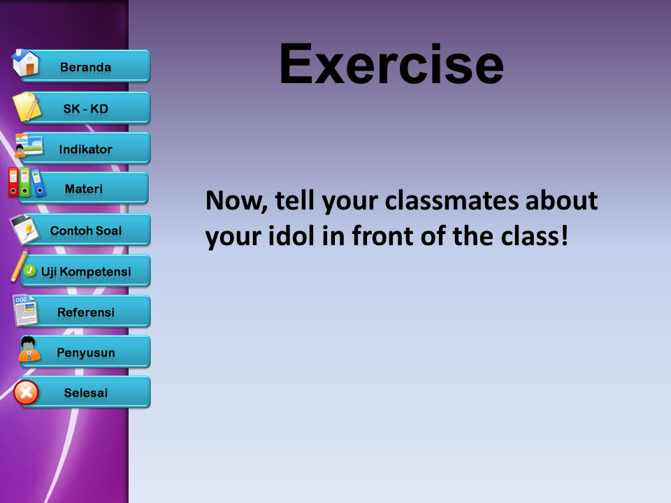 Exercise Now, tell your classmates about your idol in front of the class!