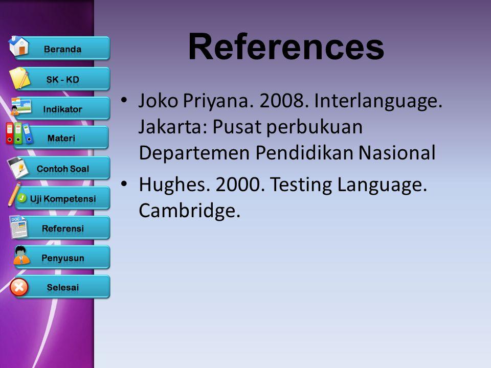 References Joko Priyana. 2008. Interlanguage. Jakarta: Pusat perbukuan Departemen Pendidikan Nasional.