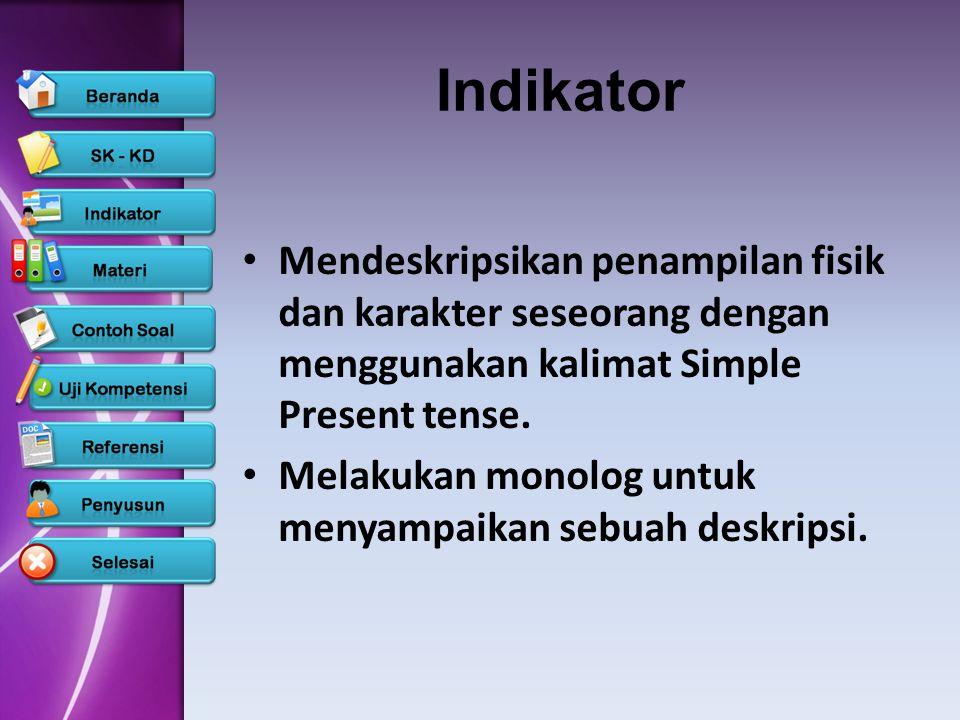 Indikator Mendeskripsikan penampilan fisik dan karakter seseorang dengan menggunakan kalimat Simple Present tense.