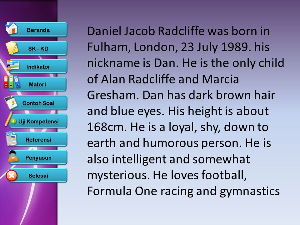 Daniel Jacob Radcliffe was born in Fulham, London, 23 July 1989