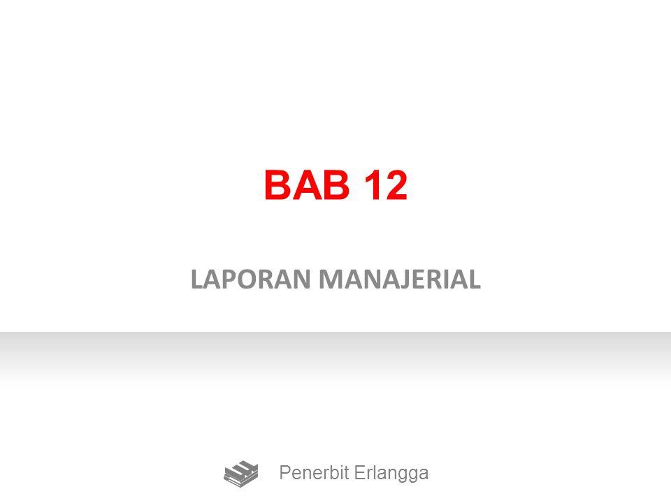 BAB 12 LAPORAN MANAJERIAL Penerbit Erlangga