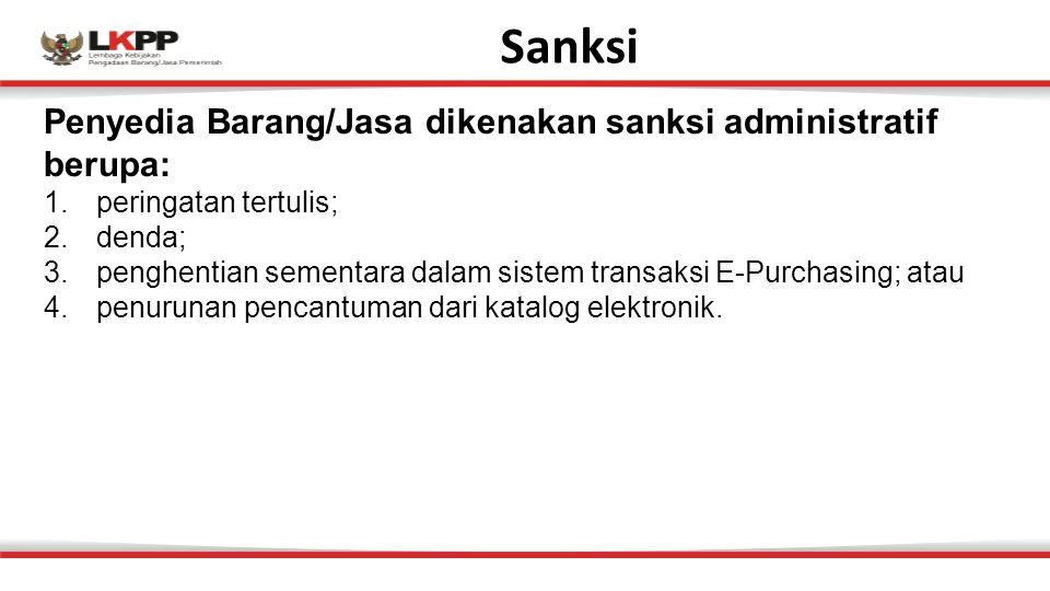 Sanksi Penyedia Barang/Jasa dikenakan sanksi administratif berupa: