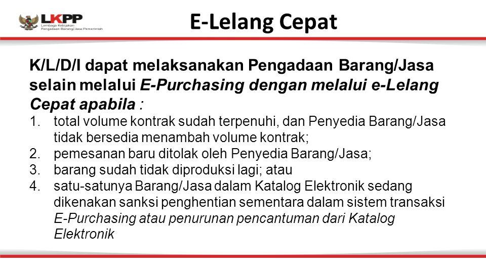 E-Lelang Cepat K/L/D/I dapat melaksanakan Pengadaan Barang/Jasa selain melalui E-Purchasing dengan melalui e-Lelang Cepat apabila :