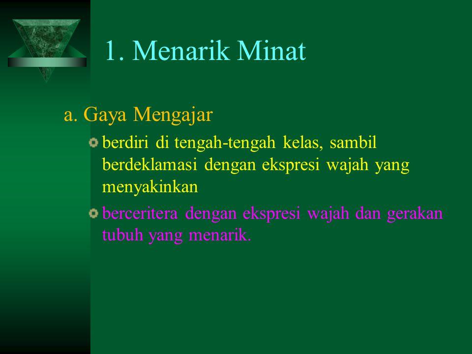 1. Menarik Minat a. Gaya Mengajar
