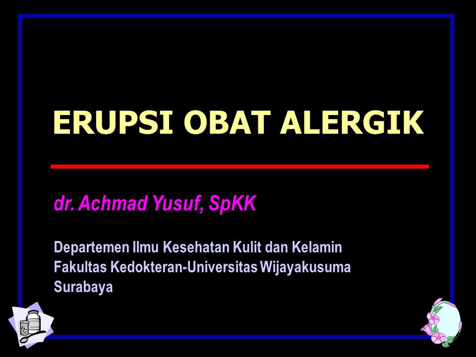 ERUPSI OBAT ALERGIK dr. Achmad Yusuf, SpKK